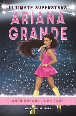 Ultimate Superstars: Ariana Grande by Liz Gogerly