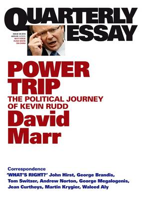 Power Trip: The Political Journey Of Kevin Rudd: Quarterly Essay 38 by David Marr