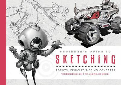 Beginner's Guide to Sketching: Robots, Vehicles & Sci-fi Concepts by 3dtotal Publishing