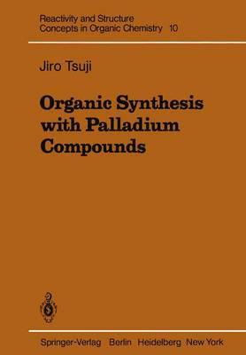 Organic Synthesis with Palladium Compounds by Jiro Tsuji
