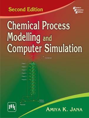 Chemical Process Modelling and Computer Simulation by Amiya K. Jana