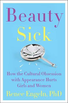 Beauty Sick by Renee Engeln