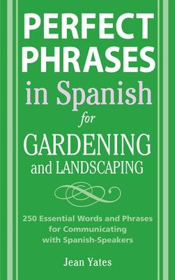 Perfect Phrases in Spanish for Gardening and Landscaping by Jean Yates