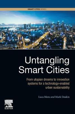 Untangling Smart Cities: From Utopian Dreams to Innovation Systems for a Technology-Enabled Urban Sustainability by Mark Deakin