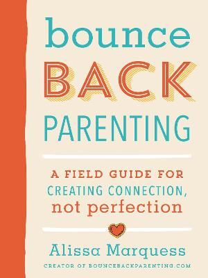 Bounceback Parenting by Alissa Marquess