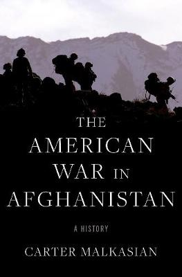 The American War in Afghanistan: A History by Carter Malkasian