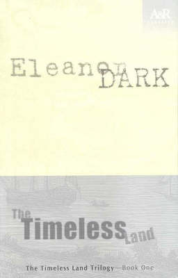 The The Timeless Land by Eleanor Dark