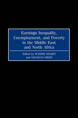 Earnings Inequality, Unemployment, and Poverty in the Middle East and North Africa by Ghassan Dibeh