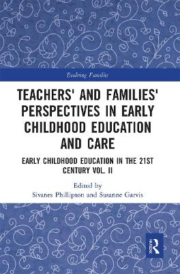 Teachers' and Families' Perspectives in Early Childhood Education and Care: Early Childhood Education in the 21st Century Vol. II by Sivanes Phillipson