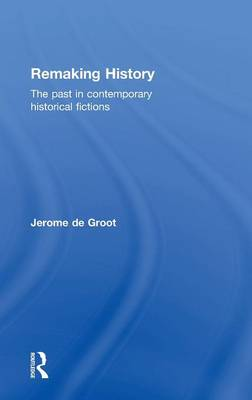 Remaking History by Jerome De Groot