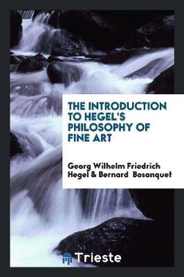 Introduction to Hegel's Philosophy of Fine Art by Georg Wilhelm Friedrich Hegel