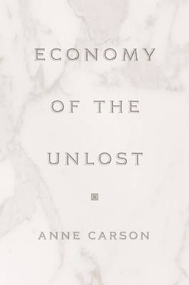 Economy of the Unlost by Anne Carson