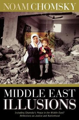 Middle East Illusions by Noam Chomsky