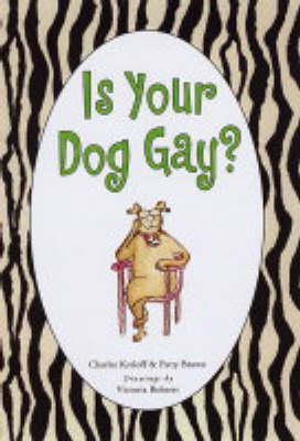 Is Your Dog Gay? by Victoria Roberts