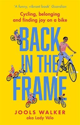 Back in the Frame: Cycling, belonging and finding joy on a bike by Jools Walker