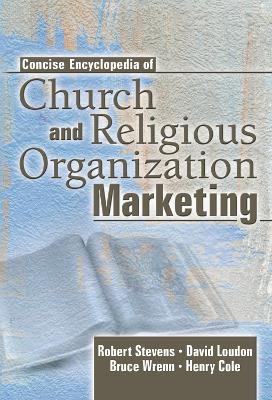 Concise Encyclopedia of Church and Religious Organization Marketing by Robert E. Stevens