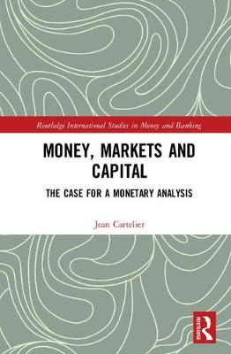 Money, Markets and Capital by Jean Cartelier