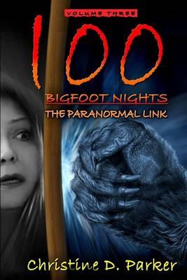 100 Bigfoot Nights by Christine D Parker