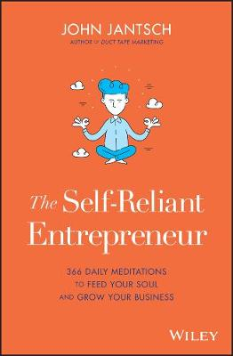 The Self-Reliant Entrepreneur: 366 Daily Meditations to Feed Your Soul and Grow Your Business by John Jantsch