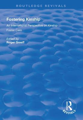 Fostering Kinship: An International Perspective on Kinship Foster Care by Roger Greeff
