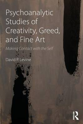 Psychoanalytic Studies of Creativity, Greed, and Fine Art book