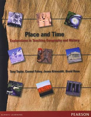 Place and Time: Explorations in Teaching Geography and History by Tony Taylor