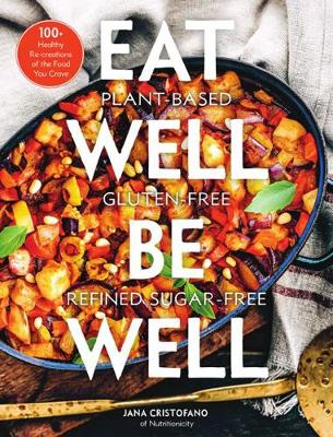 Eat Well, Be Well: 100+ Healthy Re-creations of the Food You Crave book