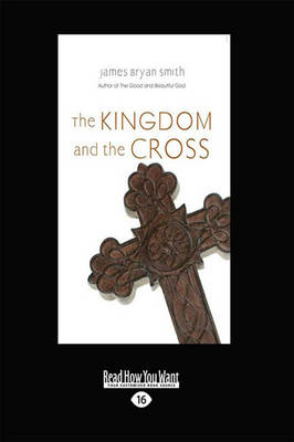 The Kingdom and the Cross (Apprentice Resources) by James Bryan Smith