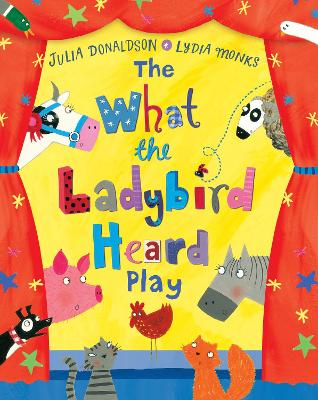 What the Ladybird Heard Play by Julia Donaldson