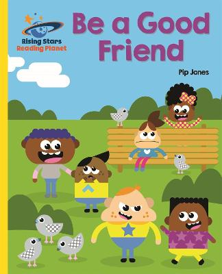 Reading Planet - Be a Good Friend - Yellow: Galaxy by Pip Jones