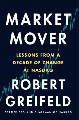 Market Mover: Lessons from a Decade of Change at Nasdaq by Robert Greifeld