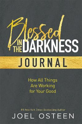 Blessed in the Darkness Journal by Joel Osteen