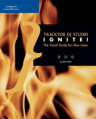 Traktor DJ Studio Ignite!: The Visual Guide for New Users by Course Technology