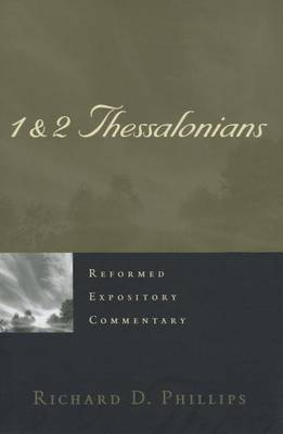 1 & 2 Thessalonians by Richard D Phillips