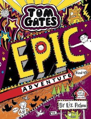 Tom Gates #13: Epic Adventure (Kind of) by Liz Pichon