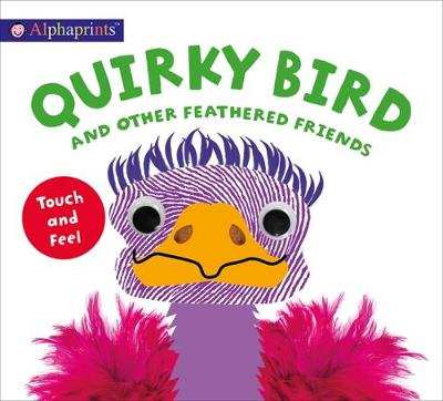Alphaprints Touch & Feel Quirky Bird by Roger Priddy