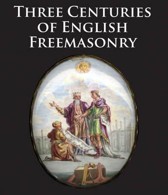 Three Centuries of English Freemasonary by Scala Arts Heritage Publishing