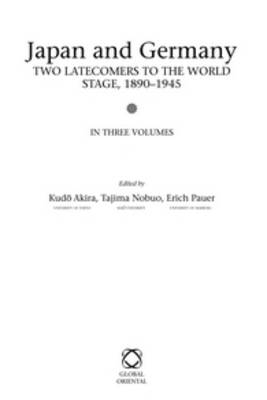 Japan and Germany: Two Latecomers on the World Stage, 1890-1945: Volume 3 by Akira Kudo