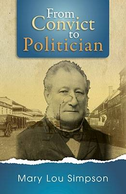 From Convict to Politician by MaryLou Simpson