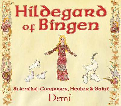 Hildegard of Bingen: Scientist, Composer, Healer, and Saint by Demi
