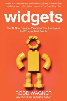 Widgets: The 12 New Rules for Managing Your Employees as if They're Real People by Rodd Wagner