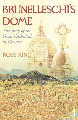 Brunelleschi's Dome by Dr Ross King
