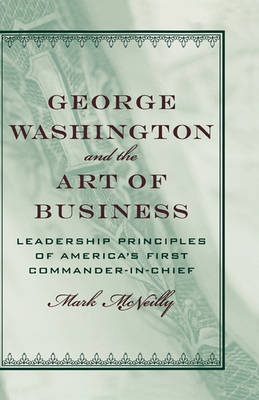 George Washington and the Art of Business by Mark R. McNeilly