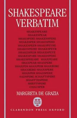 Shakespeare Verbatim by Margreta de Grazia