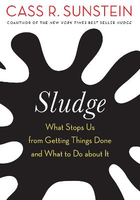 Sludge: Bureaucratic Burdens and Why We Should Eliminate Them by Cass R. Sunstein