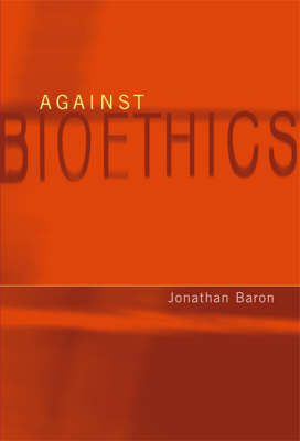 Against Bioethics by Jonathan Baron