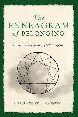 The Enneagram of Belonging: A Compassionate Journey of Self-Acceptance by Christopher L. Heuertz