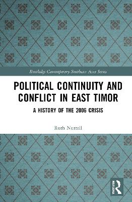 Political Continuity and Conflict in East Timor: A History of the 2006 Crisis by Ruth Nuttall