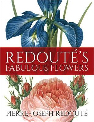 Redoute's Fabulous Flowers by Pierre-Joseph Redoute