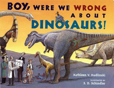 Boy, Were We Wrong about Dinosaurs! by Kathleen V. Kudlinski